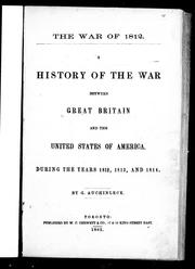 A history of the war between Great Britain and the United States of America, during the years 1812, 1813, and 1814 by G. Auchinleck