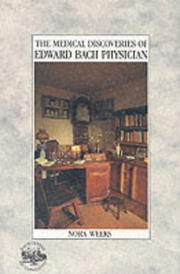 The medical discoveries of Edward Bach, physician by Nora Weeks