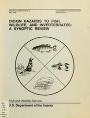 Dioxin hazards to fish, wildlife and invertebrates by Ronald Eisler