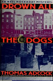 Cover of: Drown all the dogs by Thomas Larry Adcock