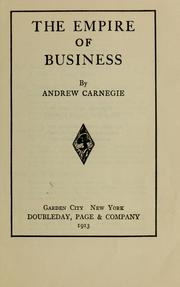 Cover of: The empire of business by Andrew Carnegie