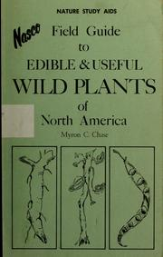 Cover of: Field guide to edible and useful wild plants of North America by Myron C. Chase