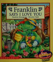 Cover of: Franklin says I love you by Paulette Bourgeois