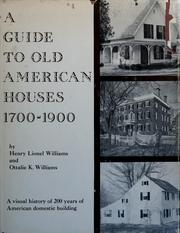 Cover of: A Guide to Old American Houses, 1700-1900 by Henry Lionel Williams