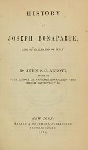 The history of Joseph Bonaparte, King of Naples and of Italy by John S. C. Abbott