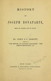 Cover of: History of Joseph Bonaparte, king of Naples and of Italy by John S. C. Abbott
