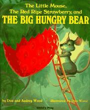 The little mouse, the red ripe strawberry, and the big hungry bear by Don Wood
