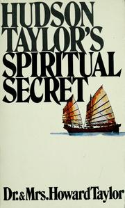 Hudson Taylor's spiritual secret by Frederick Howard Taylor, Mary Geraldine Guinness Taylor