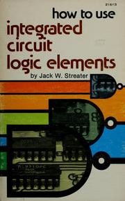 How to use integrated-circuit logic elements by Jack W. Streater