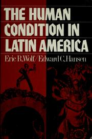 The human condition in Latin America by Eric R. Wolf
