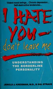 Cover of: I hate you--don't leave me by Jerold J. Kreisman