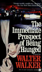 Cover of: The immediate prospect of being hanged by Walter Walker