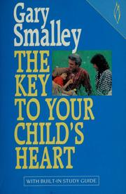 Cover of: The key to your child's heart by Gary Smalley