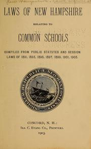 Laws of New Hampshire relating to common schools comp. from public statutes and session laws of 1891, 1893, 1895, 1897, 1899, 1901, 1903 by New Hampshire