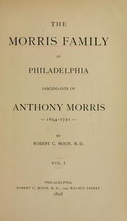 Cover of: The Morris family of Philadelphia, descendants of Anthony Morris, born 1654-1721 died by Robert Charles Moon