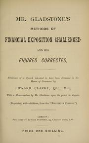 Cover of: Mr. Gladstone's methods of financial exposition challenged and his figures corrected by Clarke, Edward Sir