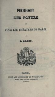 Cover of: Physiologie des foyers de tous les thetres de Paris by Jacques tienne Victor Arago