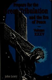 Cover of: Prepare for the great tribulation and the era of peace by Leary, John Jr.