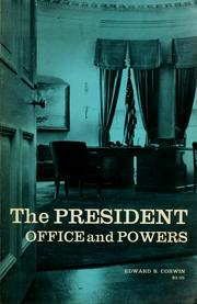 The President, office and powers by Edward S. Corwin