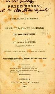 Prize essay, on the comparative economy of free and slave labour, in agriculture by Raymond, James