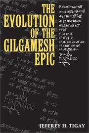 The evolution of the Gilgamesh epic by Jeffrey H. Tigay