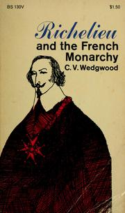 Richelieu and the French monarchy by C. V. Wedgwood