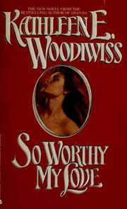 Cover of: So worthy my love by Kathleen E. Woodiwiss