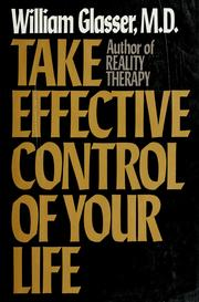 Take effective control of your life by William Glasser