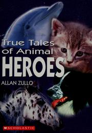 True tales of animal heroes by Allan Zullo