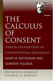 Cover of: The Calculus of Consent by Gordon Tullock, Buchanan, James M., Charles Kershaw Rowley