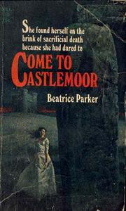 Cover of: Come to Castlemoor by Beatrice Parker, Jennifer Wilde
