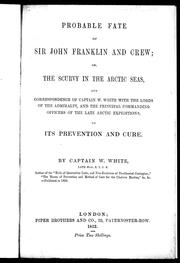 Probable fate of Sir John Franklin and crew, or, The scurvy in the Arctic seas by W. White