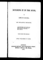 Roughing it in the bush, or, Life in Canada by Susanna Moodie