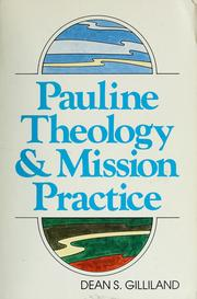 Cover of: Pauline theology &amp; mission practice by Dean S. Gilliland