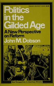 Politics in the gilded age by John M. Dobson