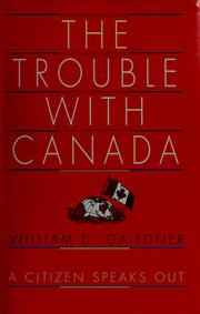 The trouble with Canada by William D. Gairdner