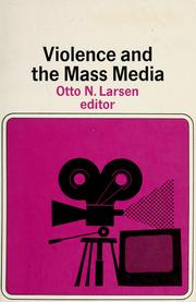 Violence and the mass media by Otto N. Larsen