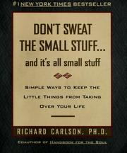 Don't Sweat the Small Stuff...And It's All Small Stuff by Richard Carlson