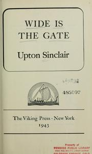 Cover of: Wide is the gate by Upton Sinclair