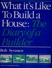 Cover of: What it's like to build a house by Bob Syvanen