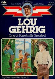 Lou Gehrig, one of Baseball's greatest by Guernsey Van Riper
