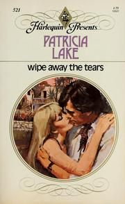 Cover of: Wipe Away the Tears by Patricia Lake
