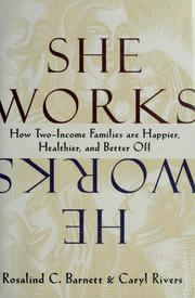 She works/he works by Rosalind C. Barnett