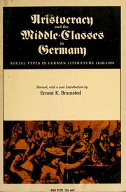 Aristocracy and the middle-classes in Germany by Ernest Kohn Bramsted