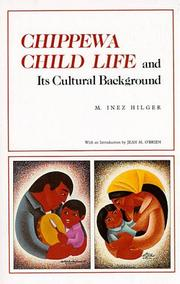 Chippewa child life and its cultural background by M. Inez Hilger