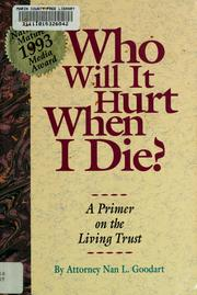 Cover of: Who will it hurt when I die? by Nan L. Goodart