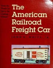 Cover of: The American railroad freight car by White, John H.