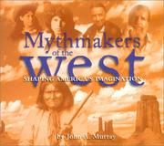 Mythmakers of the west by Murray, John A.