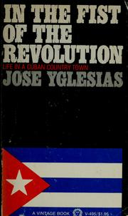 Cover of: In the fist of the revolution by Jose Yglesias