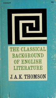 The classical background of English literature by J. A. K. Thomson